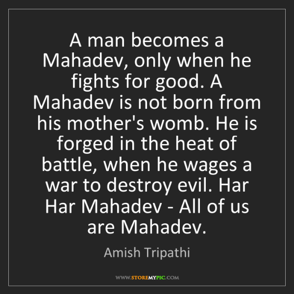 Amish Tripathi: A man becomes a Mahadev, only when he fights for good....