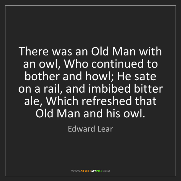 Edward Lear: There was an Old Man with an owl, Who continued to bother...