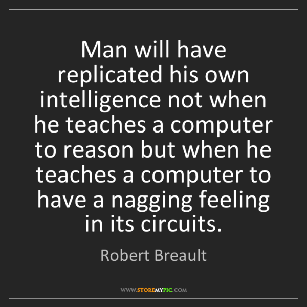 Robert Breault: Man will have replicated his own intelligence not when...