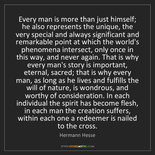 Hermann Hesse: Every man is more than just himself; he also represents...