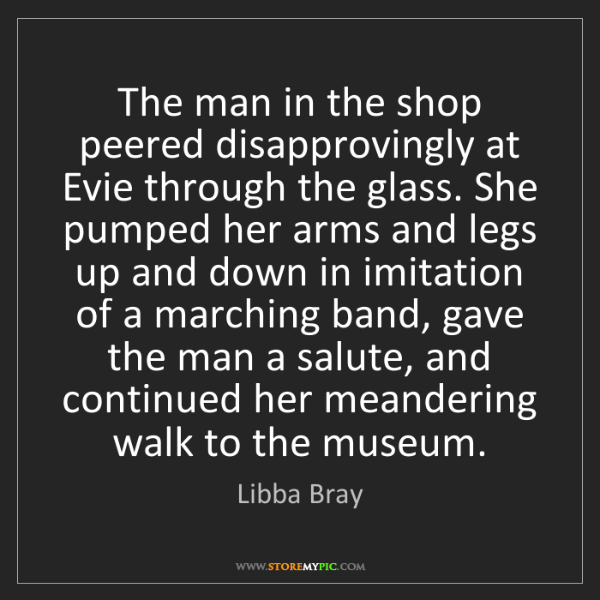 Libba Bray: The man in the shop peered disapprovingly at Evie through...