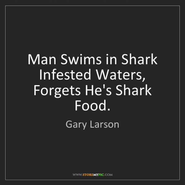 Gary Larson: Man Swims in Shark Infested Waters, Forgets He's Shark...