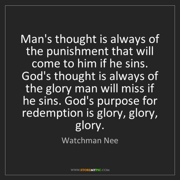Watchman Nee: Man's thought is always of the punishment that will come...