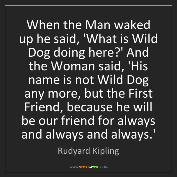 Rudyard Kipling: When the Man waked up he said, 'What is Wild Dog doing...