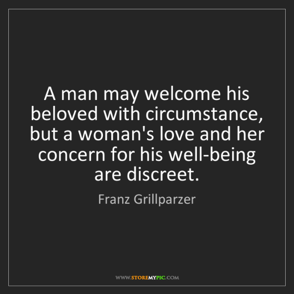 Franz Grillparzer: A man may welcome his beloved with circumstance, but...