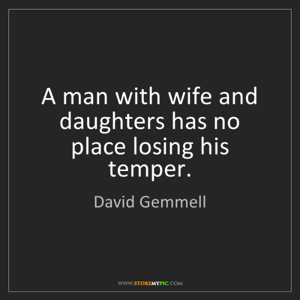 David Gemmell: A man with wife and daughters has no place losing his...