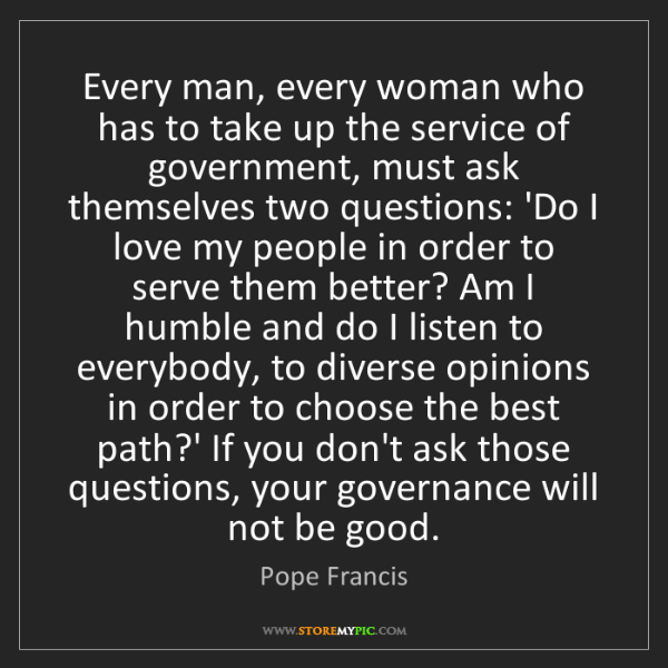 Pope Francis: Every man, every woman who has to take up the service...