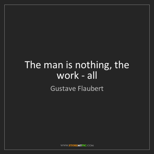 Gustave Flaubert: The man is nothing, the work - all