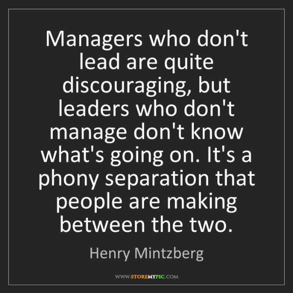 Henry Mintzberg: Managers who don't lead are quite discouraging, but leaders...