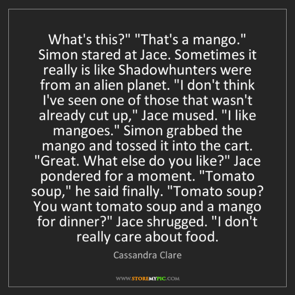 "Cassandra Clare: What's this?"" ""That's a mango."" Simon stared at Jace...."