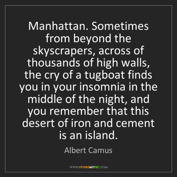 Albert Camus: Manhattan. Sometimes from beyond the skyscrapers, across...