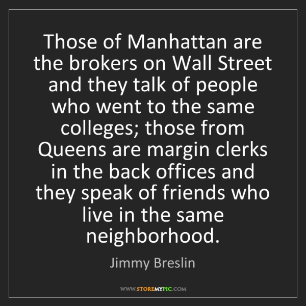 Jimmy Breslin: Those of Manhattan are the brokers on Wall Street and...