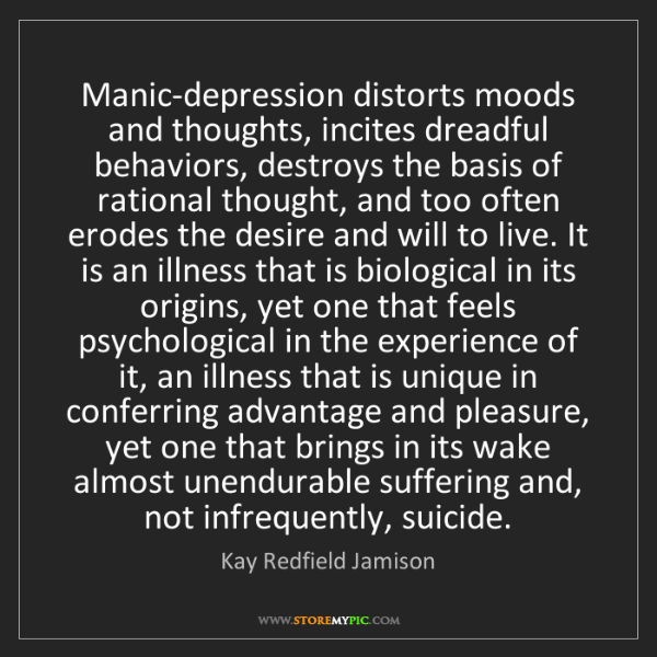 Kay Redfield Jamison: Manic-depression distorts moods and thoughts, incites...