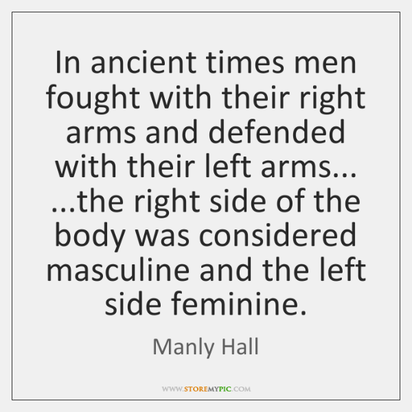 In ancient times men fought with their right arms and defended with ...