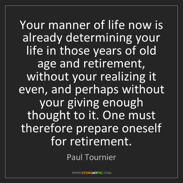 Paul Tournier: Your manner of life now is already determining your life...