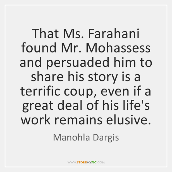 That Ms. Farahani found Mr. Mohassess and persuaded him to share his ...