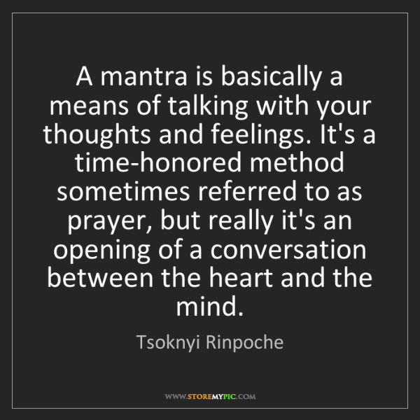 Tsoknyi Rinpoche: A mantra is basically a means of talking with your thoughts...