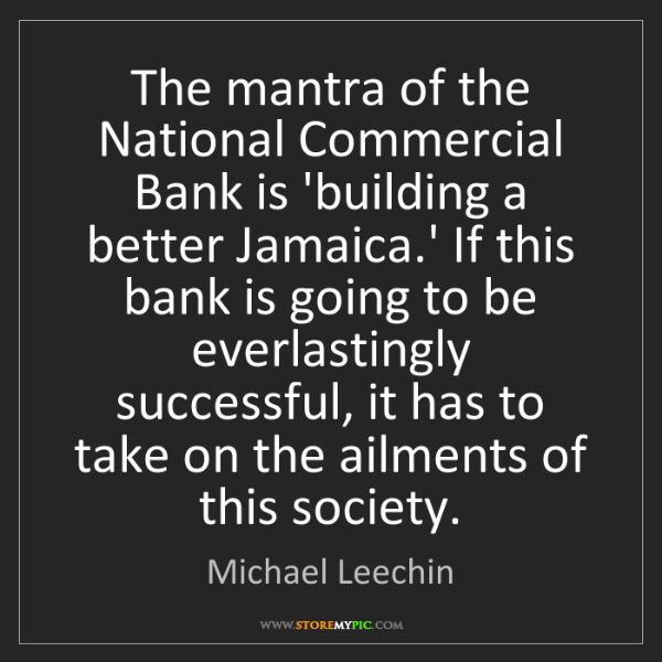 Michael Leechin: The mantra of the National Commercial Bank is 'building...