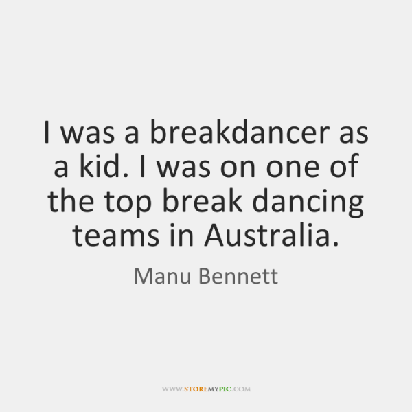 I was a breakdancer as a kid. I was on one of ...