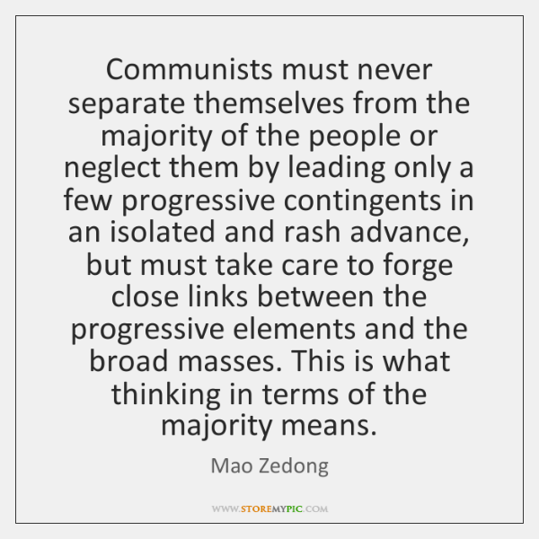 Communists must never separate themselves from the majority of the people or ...