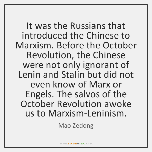 It was the Russians that introduced the Chinese to Marxism. Before the ...