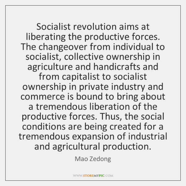 Socialist revolution aims at liberating the productive forces. The changeover from individual ...