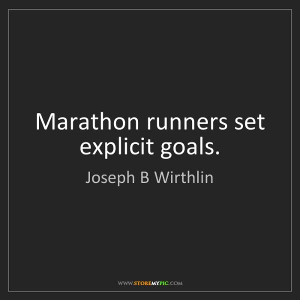 Joseph B Wirthlin: Marathon runners set explicit goals.
