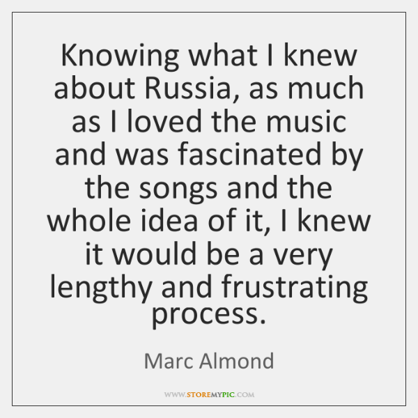 Knowing what I knew about Russia, as much as I loved the ...