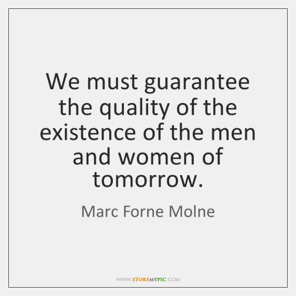 We must guarantee the quality of the existence of the men and ...