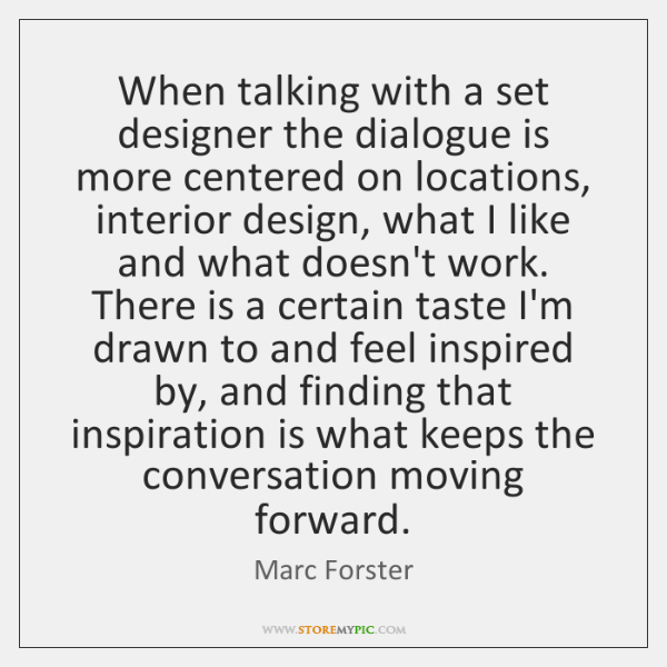 When talking with a set designer the dialogue is more centered on ...