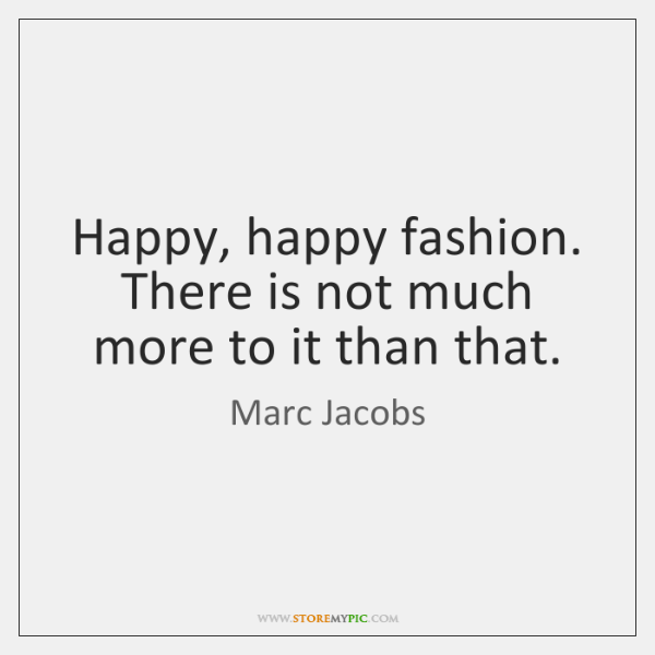 Happy, happy fashion. There is not much more to it than that.