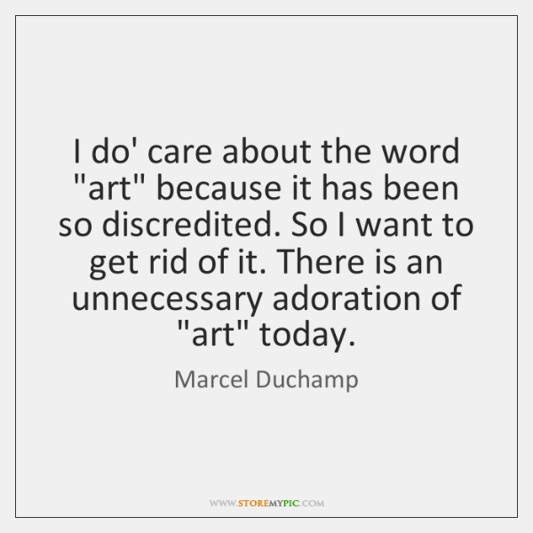 "I do' care about the word ""art"" because it has been so ..."