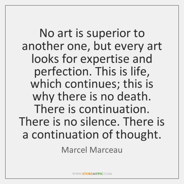 No art is superior to another one, but every art looks for ...