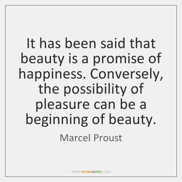It has been said that beauty is a promise of happiness. Conversely, ...