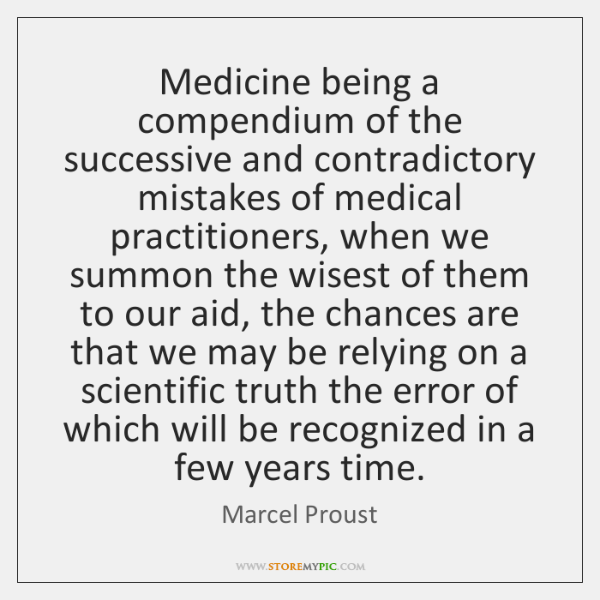 Medicine being a compendium of the successive and contradictory mistakes of medical ...