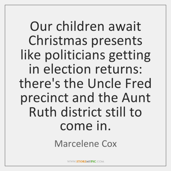 Our children await Christmas presents like politicians getting in election returns: there's ...