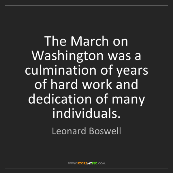 Leonard Boswell: The March on Washington was a culmination of years of...