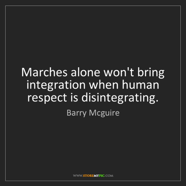 Barry Mcguire: Marches alone won't bring integration when human respect...