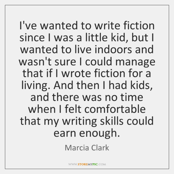 I've wanted to write fiction since I was a little kid, but ...