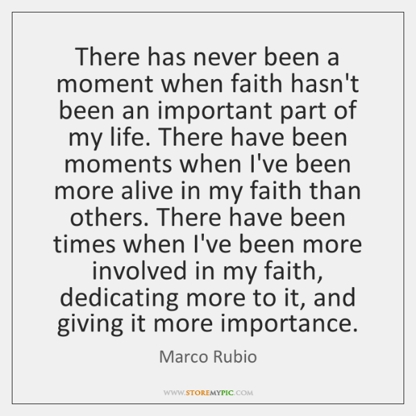 There has never been a moment when faith hasn't been an important ...
