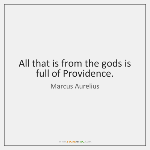 All that is from the gods is full of Providence.