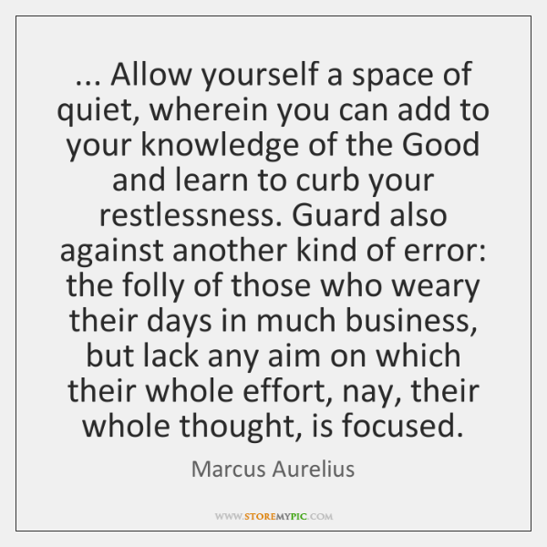 ... Allow yourself a space of quiet, wherein you can add to your ...