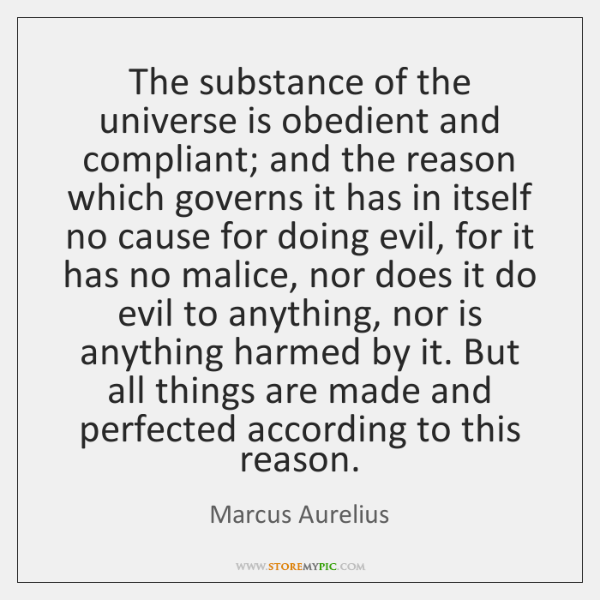 The substance of the universe is obedient and compliant; and the reason ...