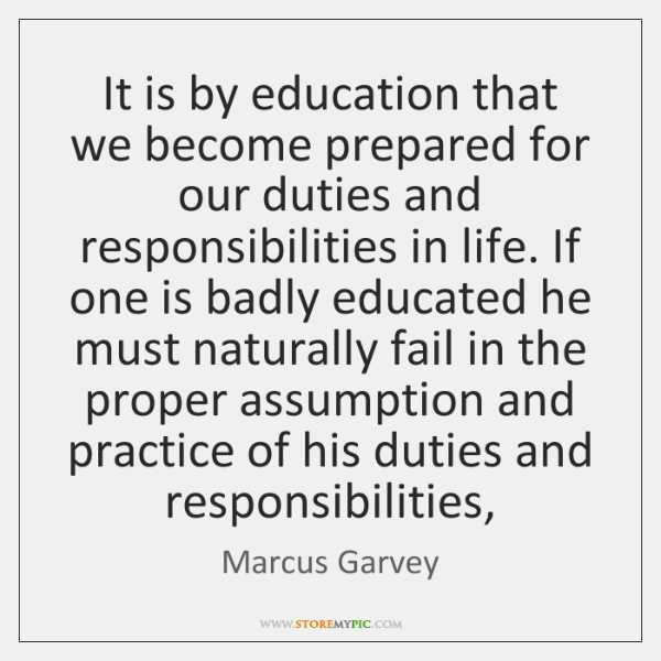 It is by education that we become prepared for our duties and ...