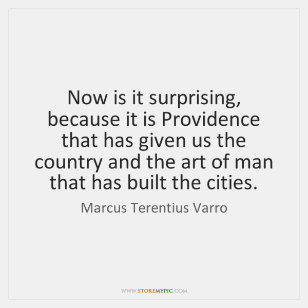 Now is it surprising, because it is Providence that has given us ...
