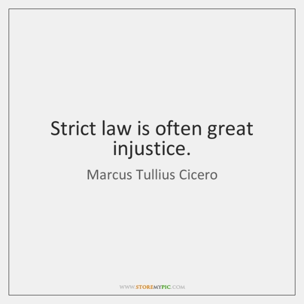 Strict law is often great injustice.
