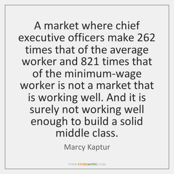 A market where chief executive officers make 262 times that of the average ...
