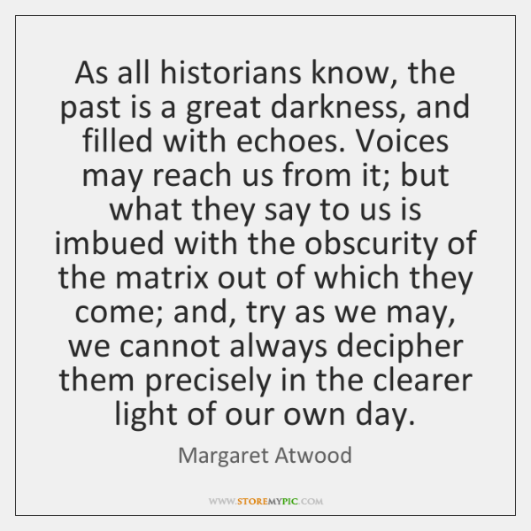 As all historians know, the past is a great darkness, and filled ...