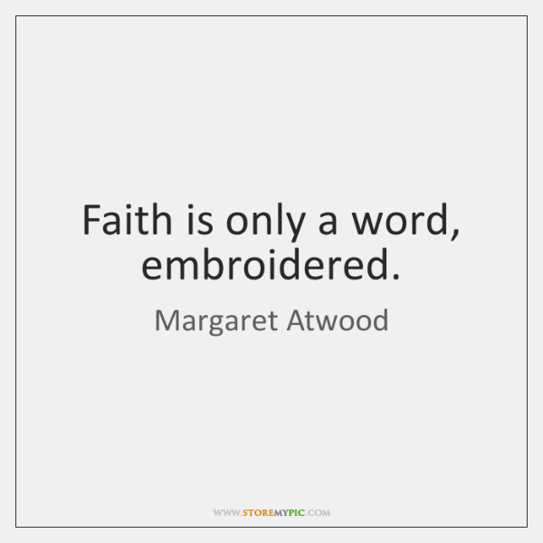 Faith is only a word, embroidered.