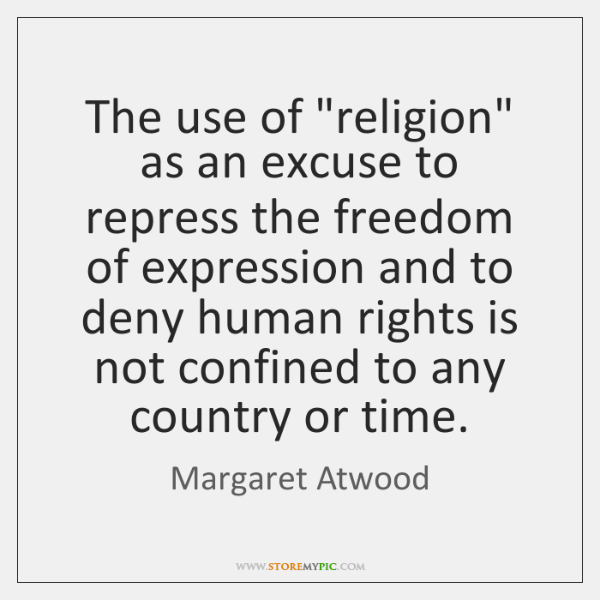 "The use of ""religion"" as an excuse to repress the freedom of ..."